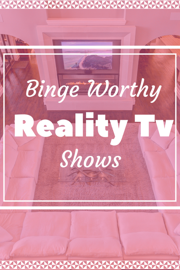 Binge Worthy reality tv shows